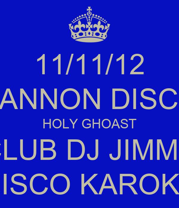 11/11/12 CANNON DISCO HOLY GHOAST CLUB DJ JIMMY DISCO KAROKE