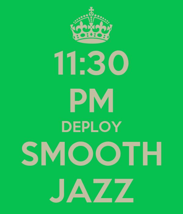 11:30 PM DEPLOY SMOOTH JAZZ