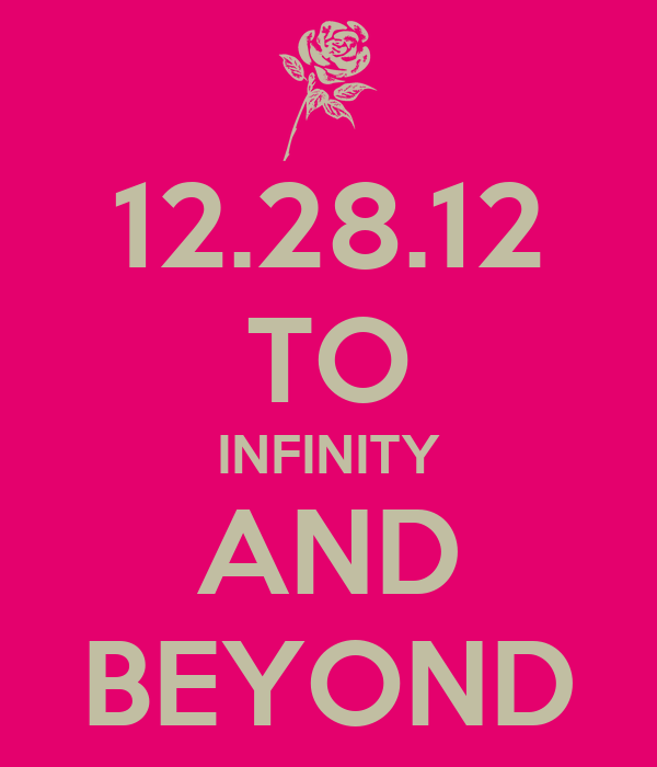 12.28.12 TO INFINITY AND BEYOND