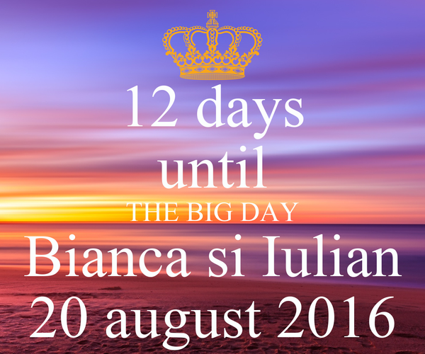 12 days until THE BIG DAY Bianca si Iulian 20 august 2016