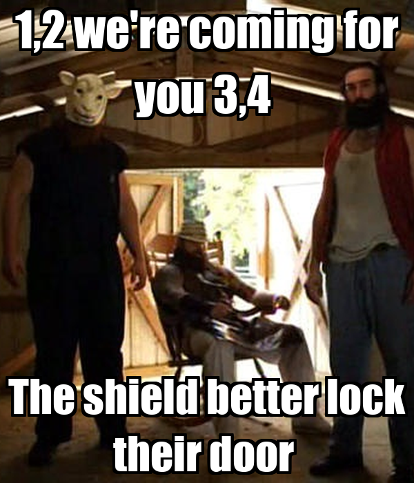 1 2 we 39 re coming for you 3 4 the shield better lock their for 1 2 coming for you 3 4 lock your door