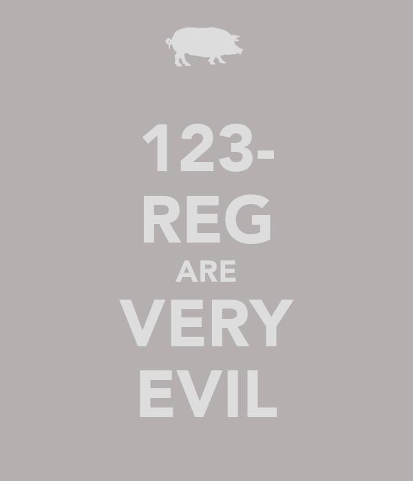 123- REG ARE VERY EVIL