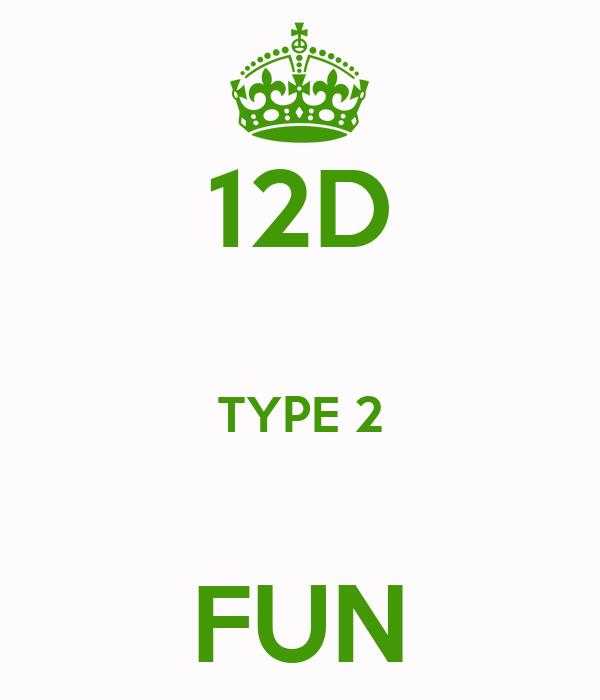 12D  TYPE 2  FUN
