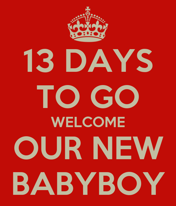 13 DAYS TO GO WELCOME OUR NEW BABYBOY
