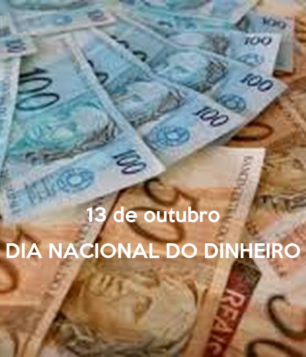 13 de outubro DIA NACIONAL DO DINHEIRO