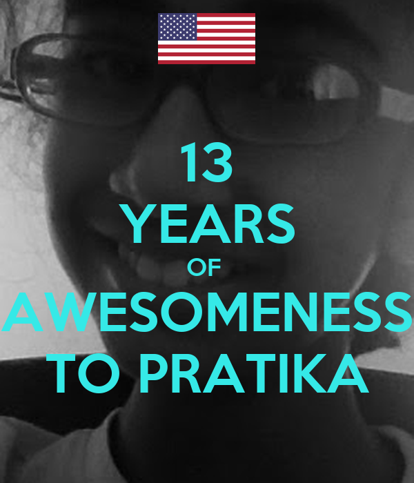 13 YEARS OF  AWESOMENESS TO PRATIKA