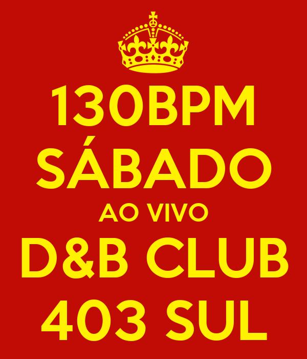 130BPM SÁBADO AO VIVO D&B CLUB 403 SUL