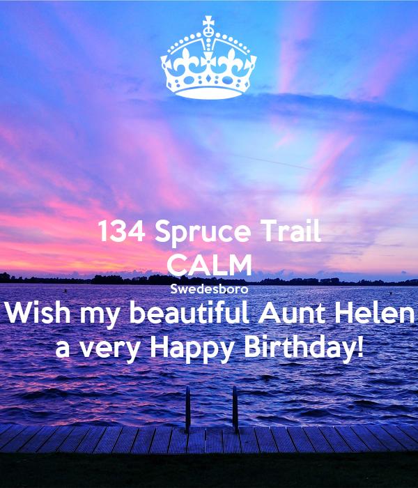 134 Spruce Trail CALM Swedesboro Wish my beautiful Aunt Helen a very Happy Birthday!