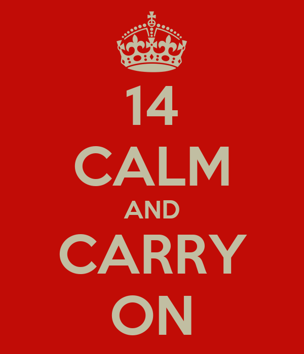 14 CALM AND CARRY ON