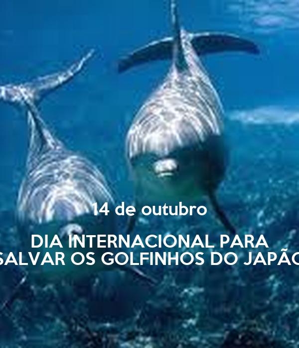 14 de outubro DIA INTERNACIONAL PARA SALVAR OS GOLFINHOS DO JAPÃO