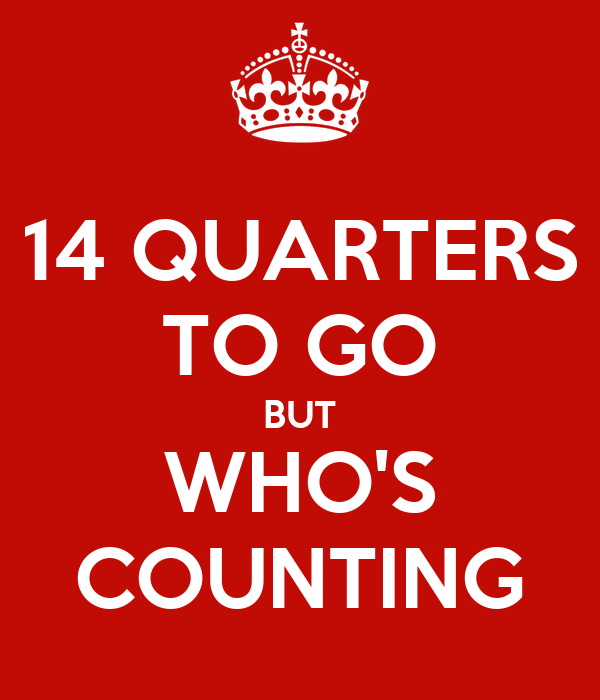 14 QUARTERS TO GO BUT WHO'S COUNTING