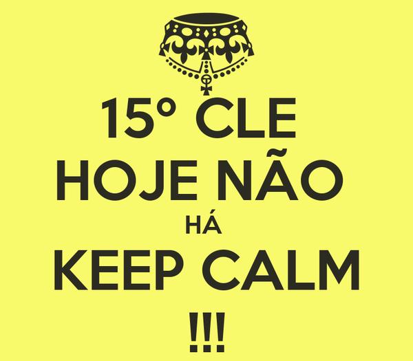 15º CLE  HOJE NÃO  HÁ  KEEP CALM !!!