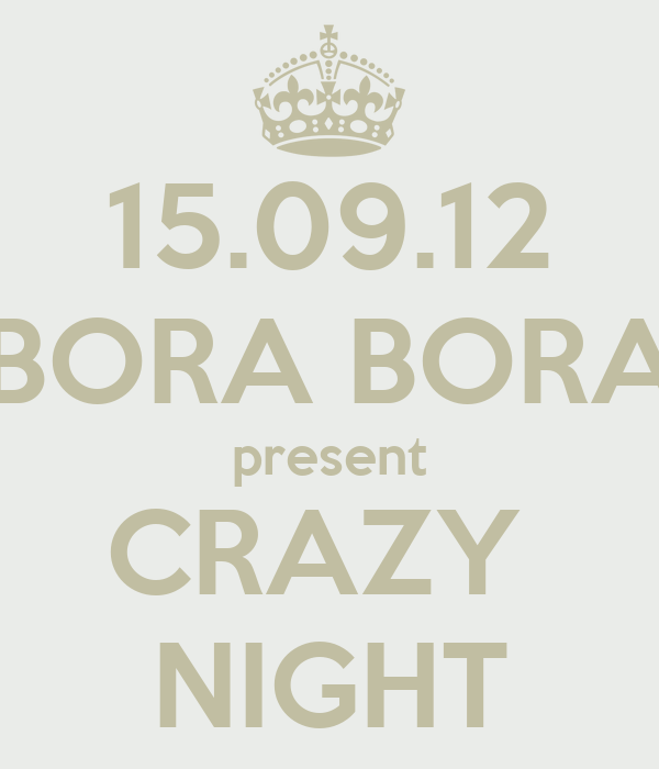 15.09.12 BORA BORA present CRAZY  NIGHT