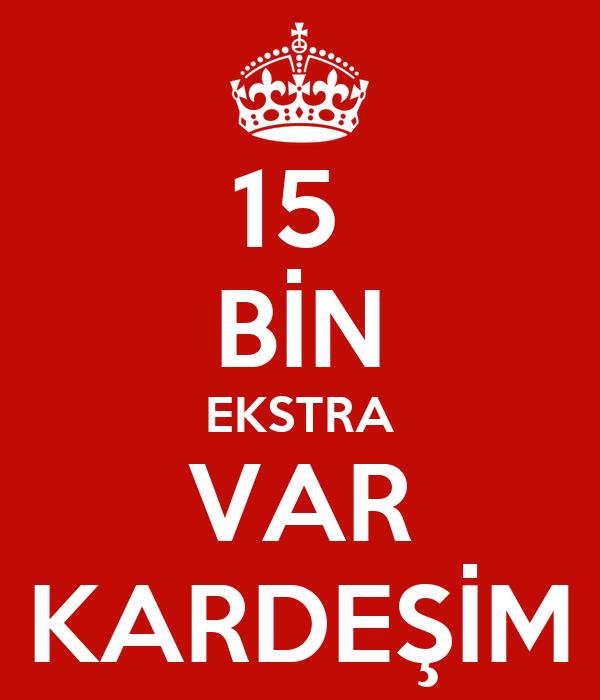 15  BİN EKSTRA VAR KARDEŞİM