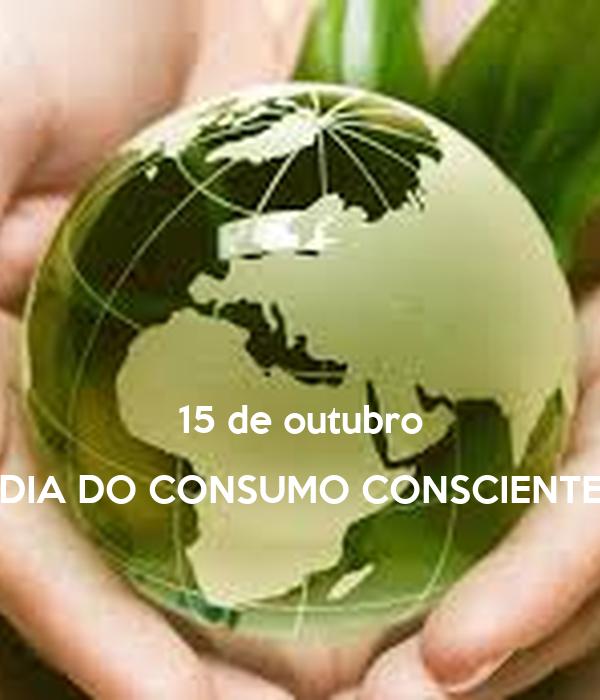 15 de outubro DIA DO CONSUMO CONSCIENTE