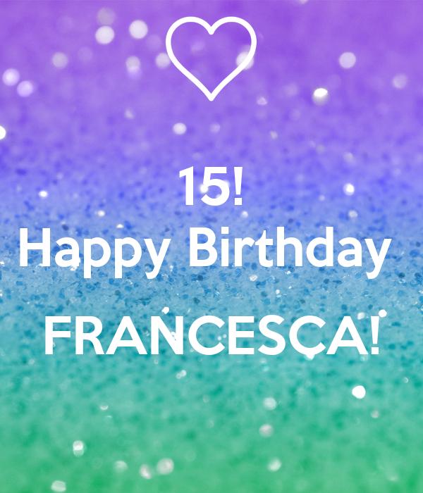 15! Happy Birthday   FRANCESCA!