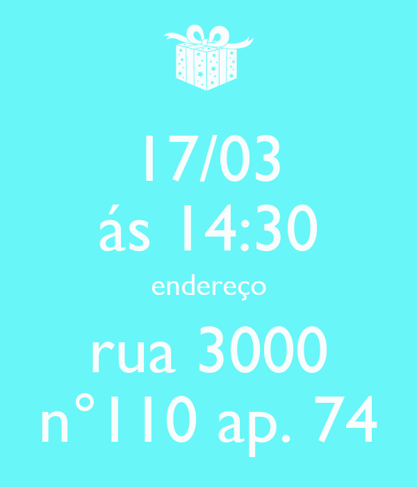 17/03 ás 14:30 endereço rua 3000 n°110 ap. 74