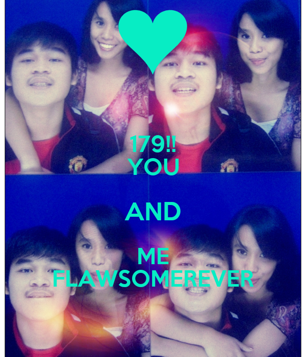 179!! YOU AND ME FLAWSOMEREVER