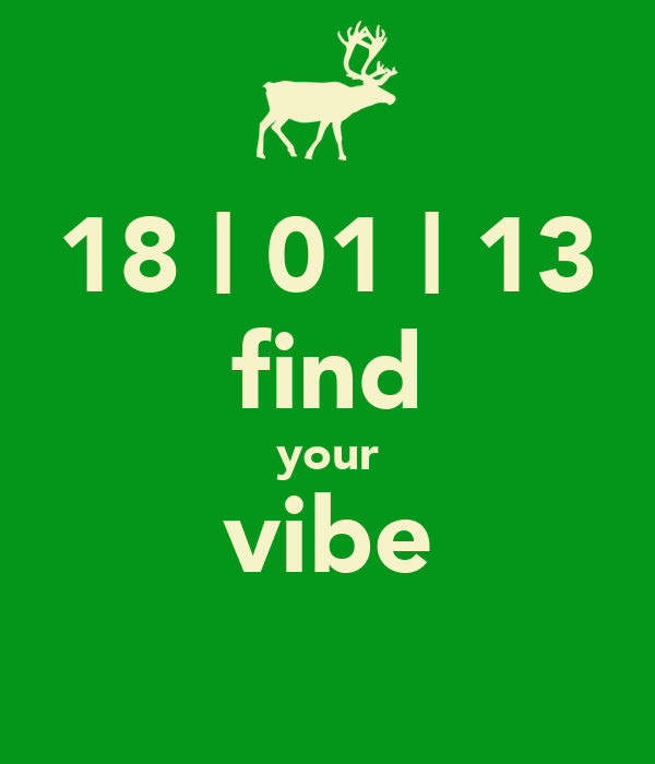 18 | 01 | 13 find your vibe