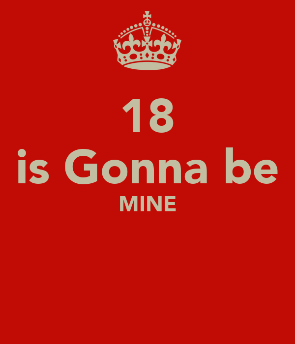 18 is Gonna be MINE