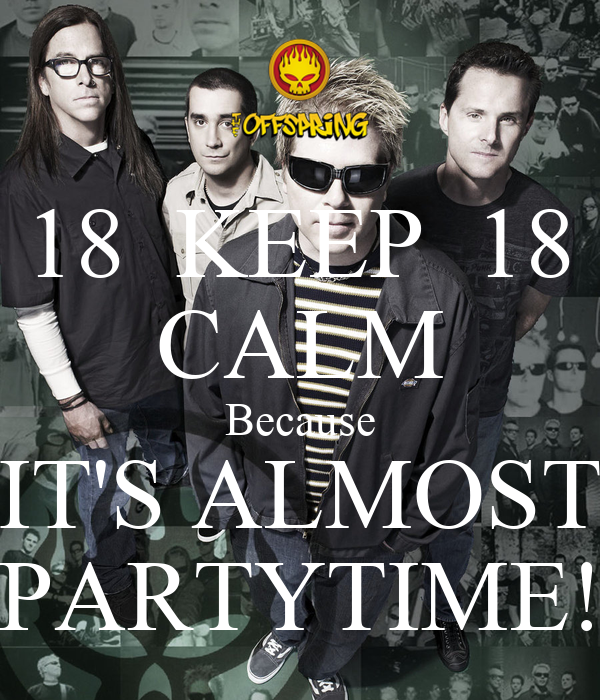 18  KEEP  18 CALM Because IT'S ALMOST PARTYTIME!