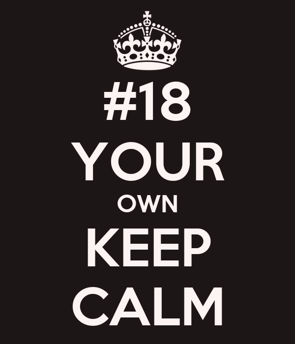 #18 YOUR OWN KEEP CALM