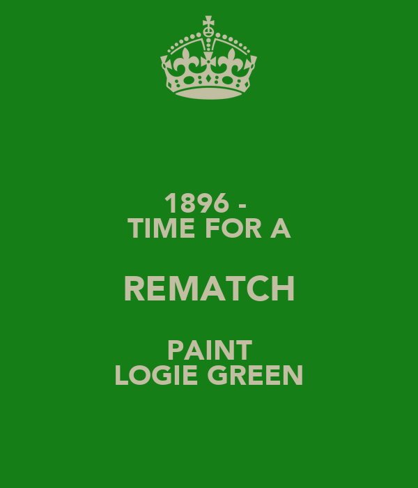 1896 -  TIME FOR A REMATCH PAINT LOGIE GREEN