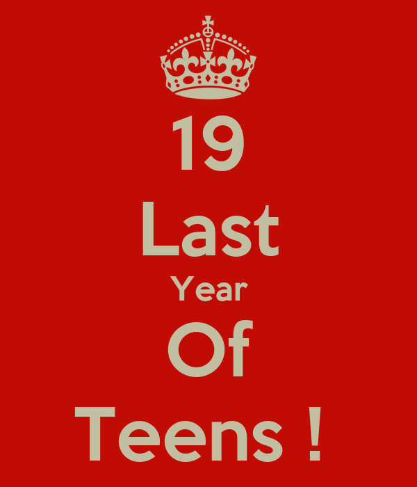 19 Last Year Of Teens !