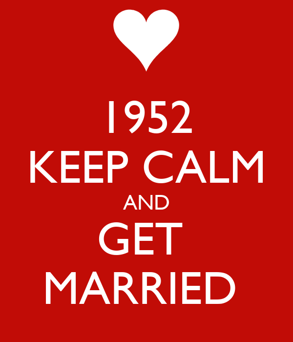 1952 KEEP CALM AND GET  MARRIED