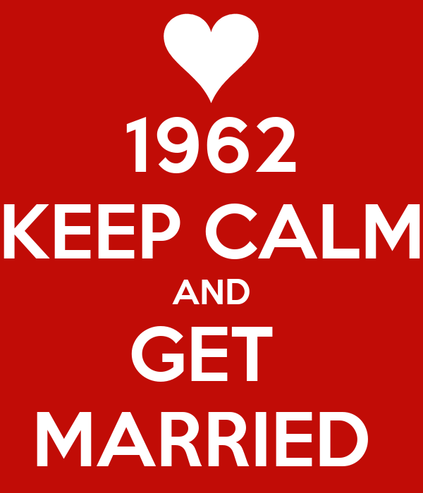 1962 KEEP CALM AND GET  MARRIED