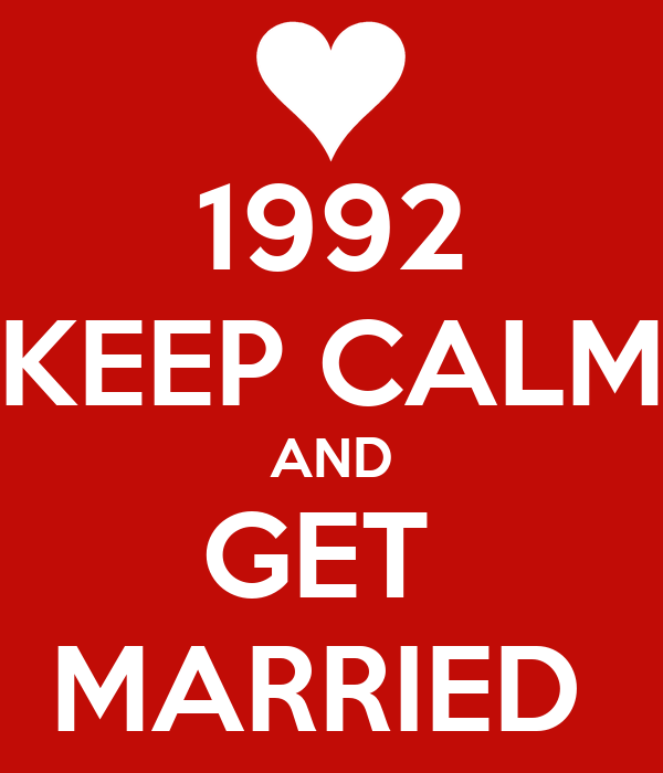 1992 KEEP CALM AND GET  MARRIED
