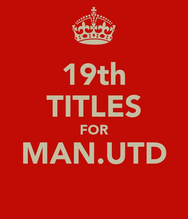 19th TITLES FOR MAN.UTD