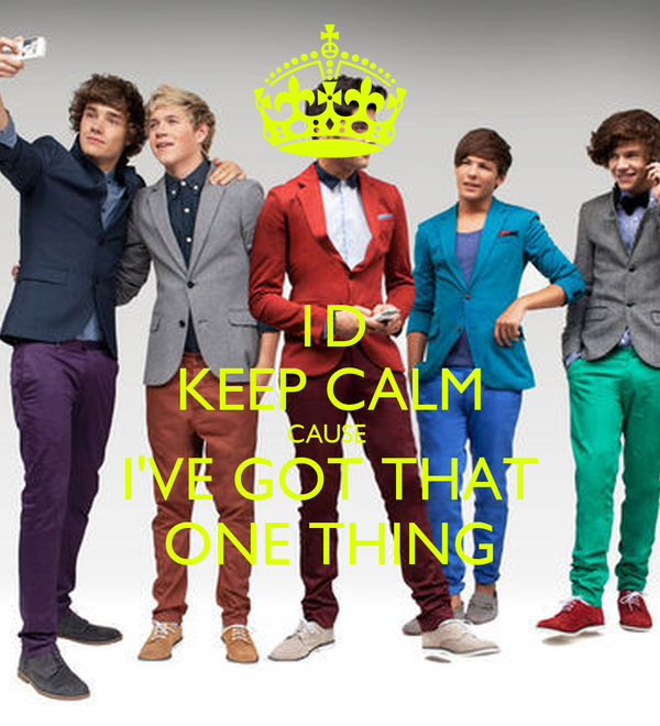 1D KEEP CALM CAUSE  I'VE GOT THAT ONE THING