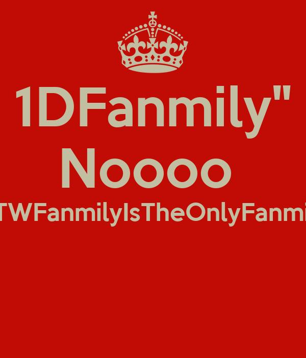 "1DFanmily"" Noooo  #TWFanmilyIsTheOnlyFanmily"
