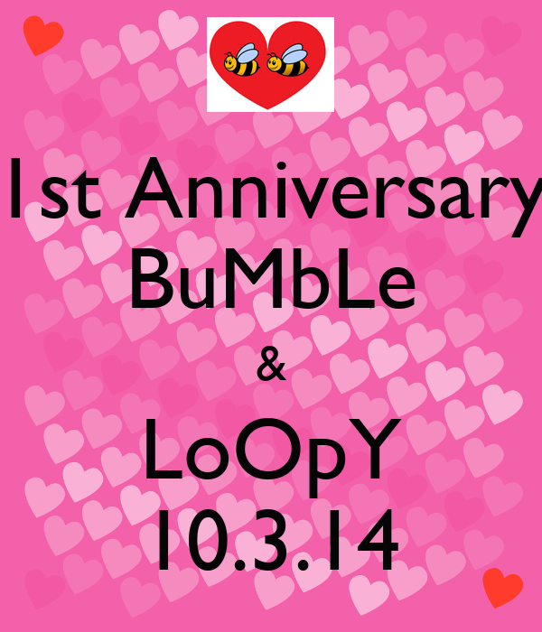 1st Anniversary BuMbLe & LoOpY 10.3.14