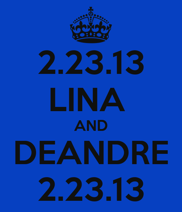 2.23.13 LINA  AND DEANDRE 2.23.13