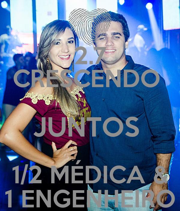 2.7 CRESCENDO  JUNTOS  1/2 MÉDICA & 1 ENGENHEIRO