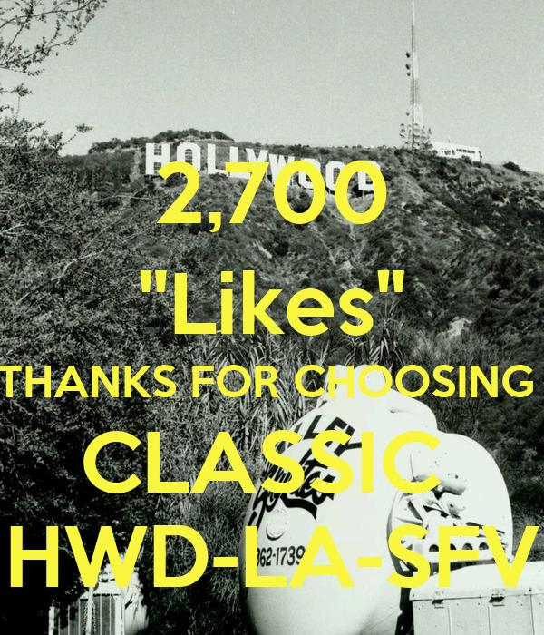 """2,700 """"Likes"""" THANKS FOR CHOOSING  CLASSIC  HWD-LA-SFV"""