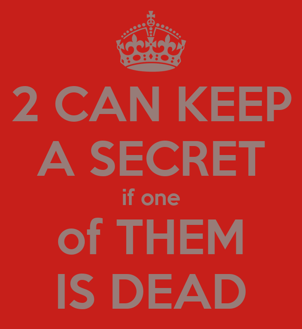 2 CAN KEEP A SECRET if one of THEM IS DEAD