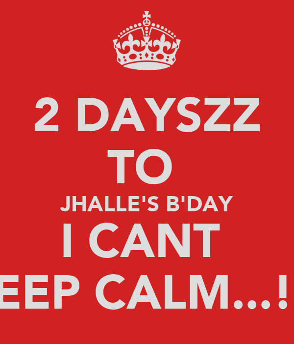 2 DAYSZZ TO  JHALLE'S B'DAY I CANT  KEEP CALM...!!!