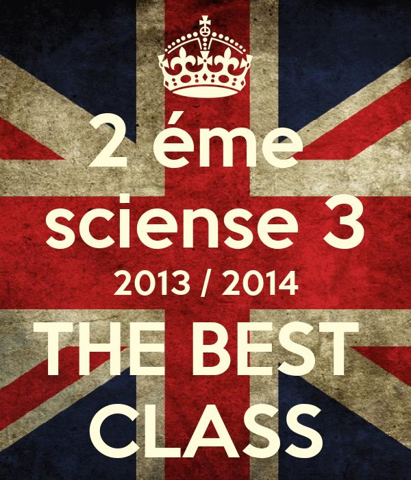 2 éme  sciense 3 2013 / 2014 THE BEST  CLASS