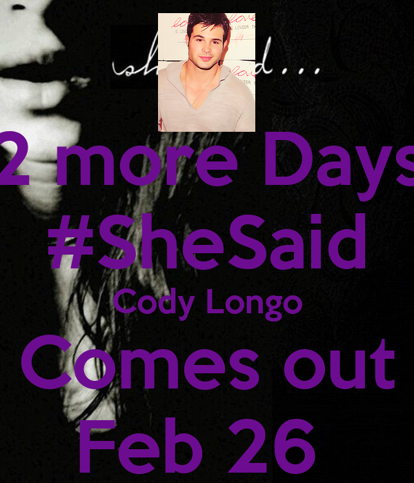 2 more Days #SheSaid Cody Longo Comes out Feb 26