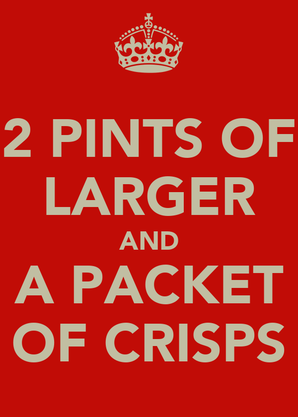 2 PINTS OF LARGER AND A PACKET OF CRISPS