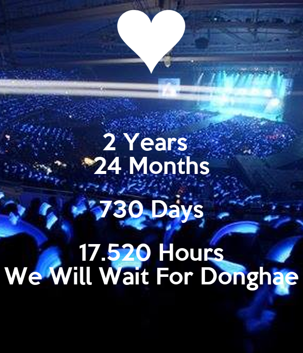2 Years   24 Months 730 Days 17.520 Hours We Will Wait For Donghae