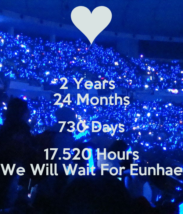 2 Years   24 Months 730 Days 17.520 Hours We Will Wait For Eunhae