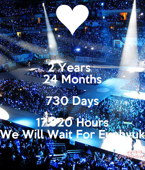 2 Years   24 Months 730 Days 17.520 Hours We Will Wait For Eunhyuk