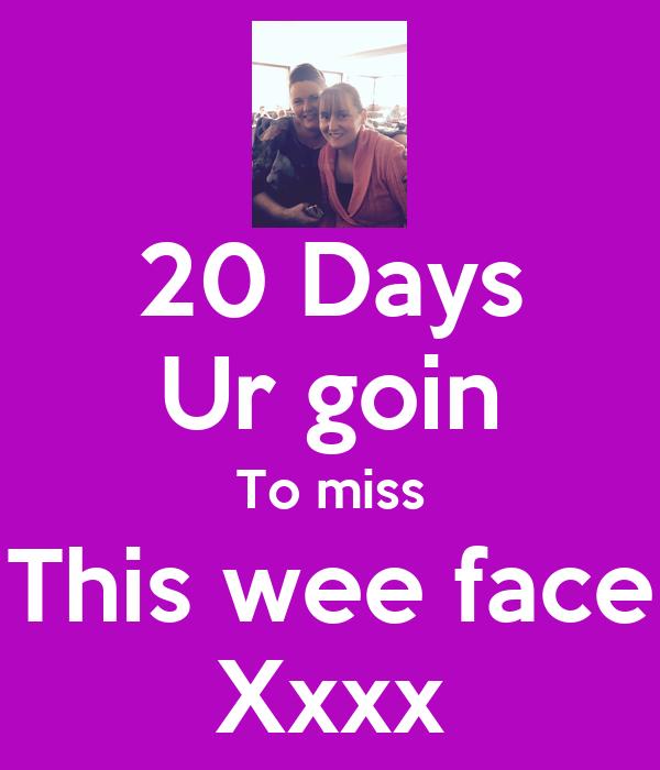 20 Days Ur goin To miss This wee face Xxxx
