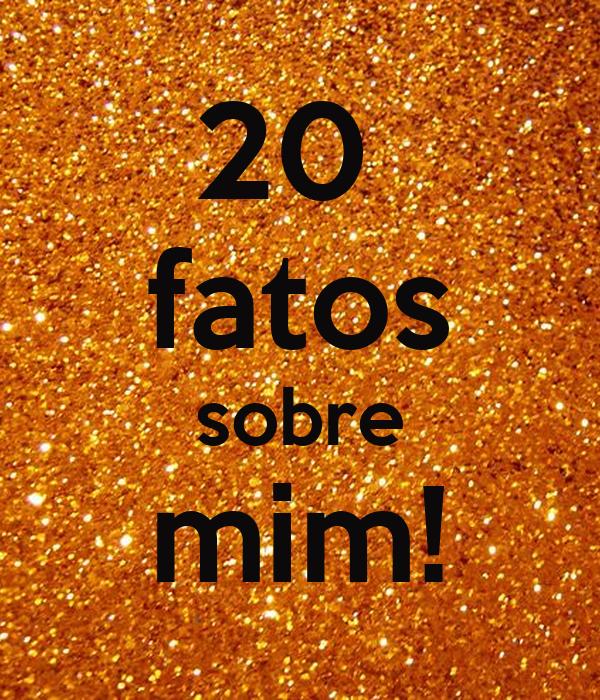 20  fatos sobre mim!