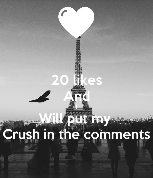 20 likes And I Will put my  Crush in the comments