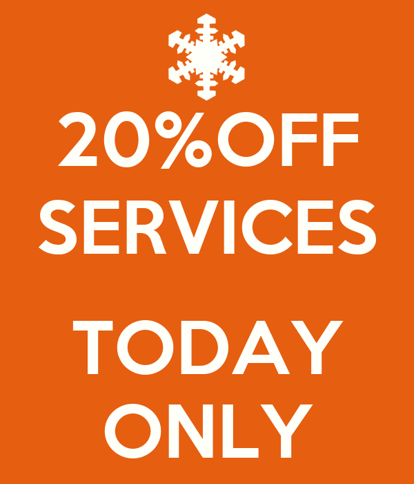 20%OFF SERVICES  TODAY ONLY